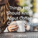 Things to Know About Coffee Consumption